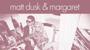 Matt Dusk & MARGARET w duecie