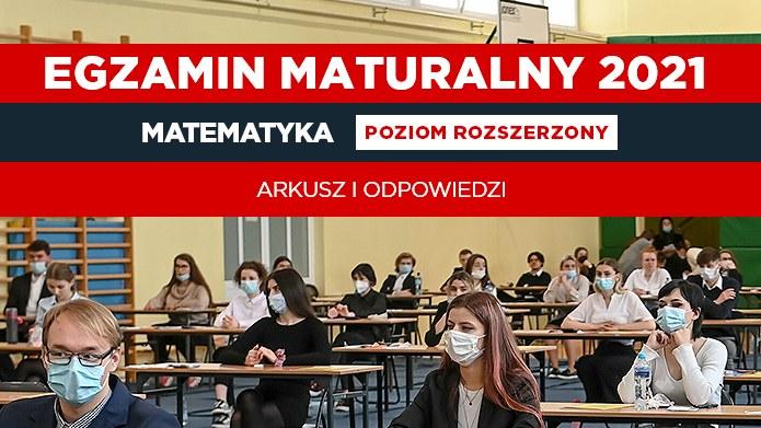Matura 2021: Matematyka poziom rozszerzony arkusz CKE i odpowiedzi na Interii; źródło zdjęcia: Reporter/Karolina Misztal /INTERIA.PL