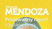 """Mendoza: """"Prześwietny raport kapitana Dosa"""""""