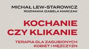 """Michał Lew-Starowicz: """"Kochanie czy klikanie"""""""
