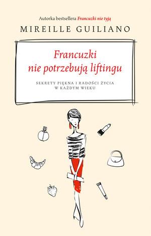 Mireille Guiliano, Francuzki nie potrzebują liftingu