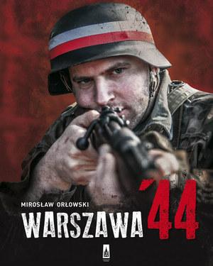 """Mirosław Orłowski """"Warszawa '44"""" Wydawnictwo Poznańskie, 2014 /materiały prasowe"""