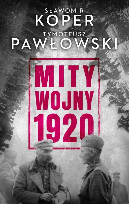 """""""Mity wojny 1920"""",  Sławomir Koper, Tymoteusz Pawłowski, Wydawnictwo Czarna Owca /materiały prasowe"""