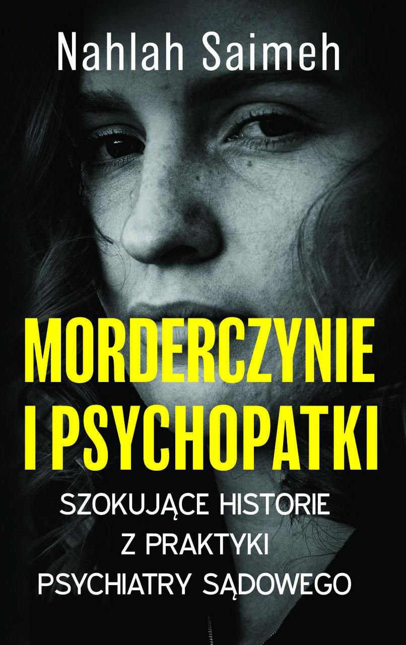 Morderczynie i psychopatki. Szokujące historie z praktyki psychiatry sądowego, Nahlah Saimeh /INTERIA.PL/materiały prasowe