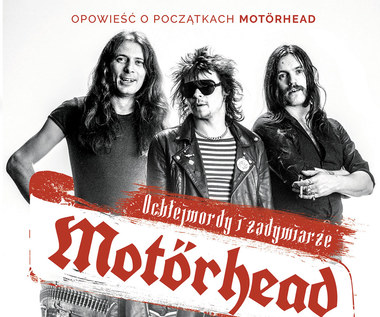 Motörhead: Ochlejmordy i zadymiarze [fragment książki]