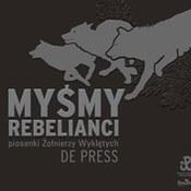 De Press: -Myśmy rebelianci. Piosenki Żołnierzy Wyklętych