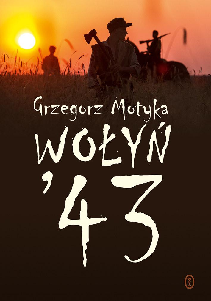 """Najnowsza książka profesora Grzegorza Motyki """"Wołyń '43"""" /Wydawnictwo Literackie /materiały prasowe"""