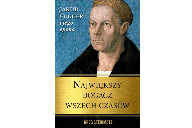 """""""Największy bogacz wszech czasów. Jakub Fugger i jego epoka"""" /materiały prasowe"""