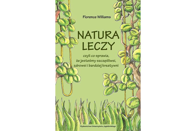 """""""Natura leczy, czyli co sprawia że jesteśmy szczęśliwsi, zdrowsi i bardziej kreatywni"""" /materiały prasowe"""