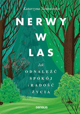 Nerwy w las. Jak odnaleźć spokój i radość życia, Katarzyna Simonienko /INTERIA.PL/materiały prasowe