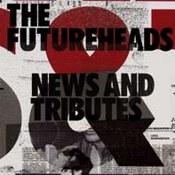 Futureheads: -News And Tributes