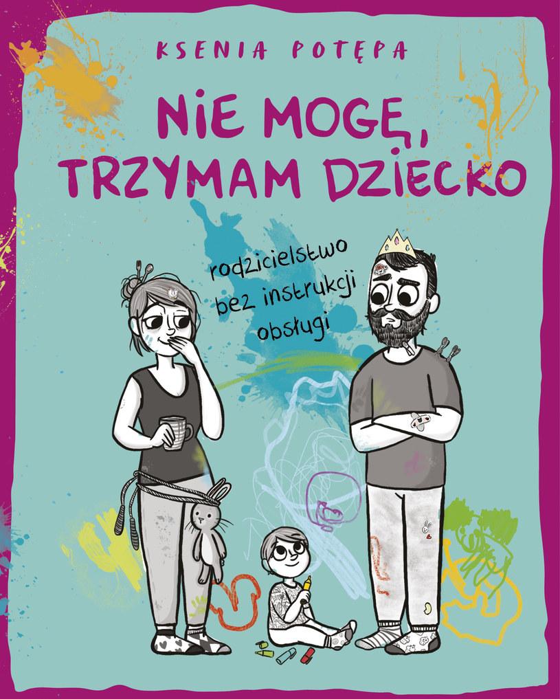 Nie mogę, trzymam dziecko. Rodzicielstwo bez instrukcji obsługi, Ksenia Potępa /INTERIA.PL/materiały prasowe