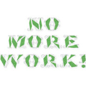 No More Work!