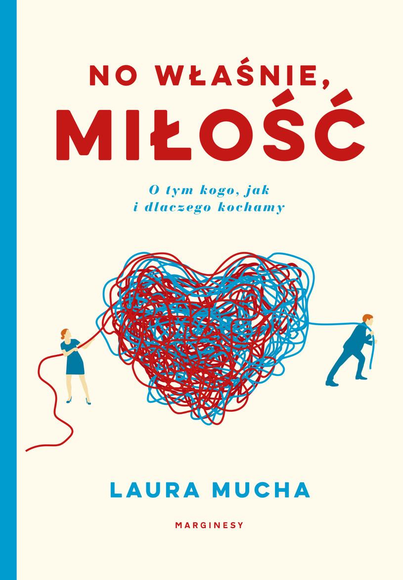 No właśnie miłość. O tym, jak, kogo i dlaczego kochamy, Laura Mucha /INTERIA.PL/materiały prasowe