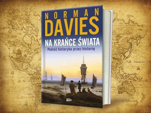 """Norman Davies """"Na krańce świata"""" Wydawnictwo ZNAK, Kraków 2017 /materiały promocyjne"""