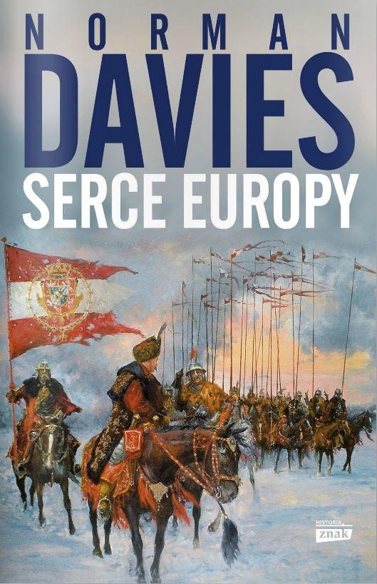 """Norman Davies """"Serce Europy"""" Wydawnictwo Znak, Kraków 2014 /materiały prasowe"""