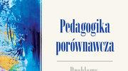  Nowakowska-Siuta Renata, Pedagogika porównawcza Problemy, stan badań i perspektywy rozwoju