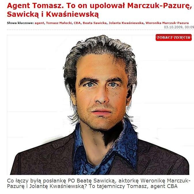 """""""O agencie Tomaszu wiemy niewiele. Udaje bogatego biznesmena, jeździ luksusowymi autami i obsypuje kobiety podarkami. Ale w szczytnym celu: po to, by udowodnić im przestępstwa korupcyjne"""" - pisał """"Fakt"""" /http://www.fakt.pl/Agent-Tomasz-To-on-upolowal-Marczuk-Pazure-Sawicka-i-Kwasniewska,artykuly,53754,1.html /INTERIA.PL"""