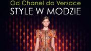 Od Chanel do Versace. Style w modzie