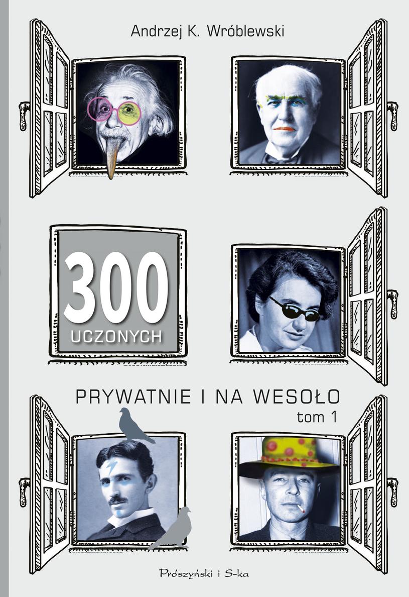 """Okładka książki """"300 uczonych prywatnie i na wesoło"""" /"""