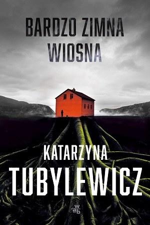 """Okładka ksiązki """"Bardzo zimna wiosna"""" Katarzyny Tubylewicz /materiały prasowe"""