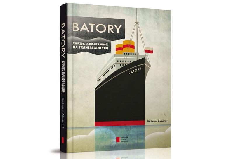 """Okładka książki """"Batory. Gwiazdy, skandale i miłość na transatlantyku"""" /materiały prasowe"""