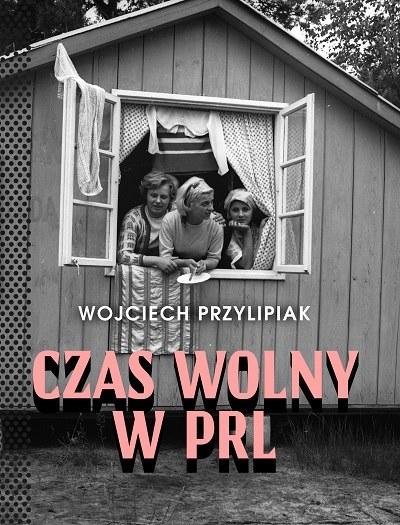 """Okładka książki """"Czas wolny w PRL"""" /materiały prasowe"""