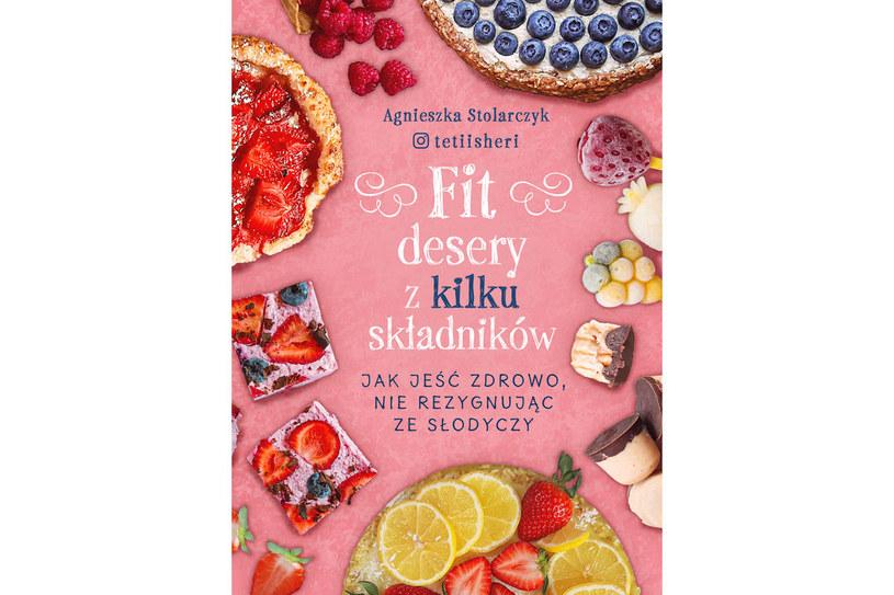 """Okładka książki """"Fit desery z kilku składników"""" Agnieszki Stolarczyk /materiały prasowe"""