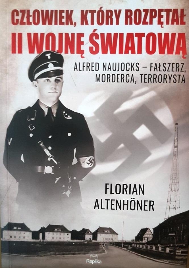 """Okładka książki Floriana Altenhönera """"Człowiek, który rozpętał II wojnę światową"""". Fot. ©Elżbieta Stasik"""