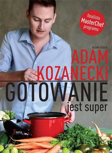 """Okładka książki """"Gotowanie jest super"""" Adama Kozaneckiego /materiały prasowe"""