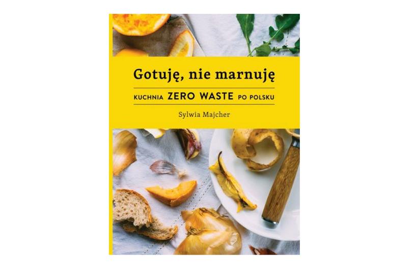 """Okładka książki """"Gotuję, nie marnuję. Kuchnia Zero Waste po polsku"""" /materiały prasowe"""