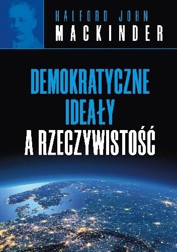 """Okładka książki Halforda Johna Mackindera """"Demokratyczne ideały a rzeczywistość"""". /Materiały promocyjne /materiały promocyjne"""