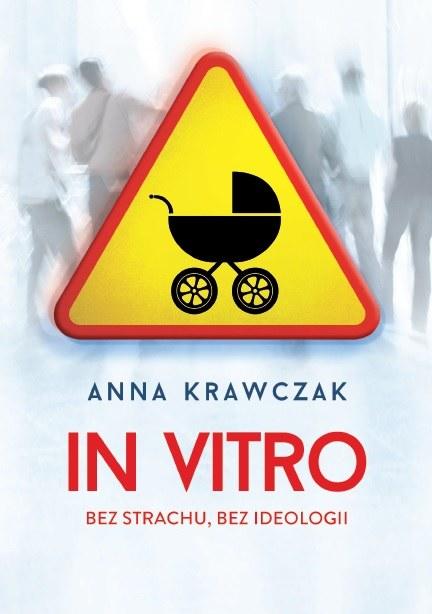 """Okładka ksiażki """"In vitro. Bez strachu, bez ideologii"""" /materiały prasowe"""
