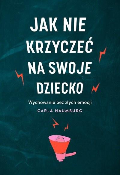 """Okładka książki """"Jak nie krzyczeć na swoje dziecko"""" /materiały prasowe"""