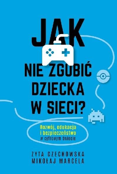 """Okładka książki """"Jak nie zgubić dziecka w sieci"""" /materiały prasowe"""