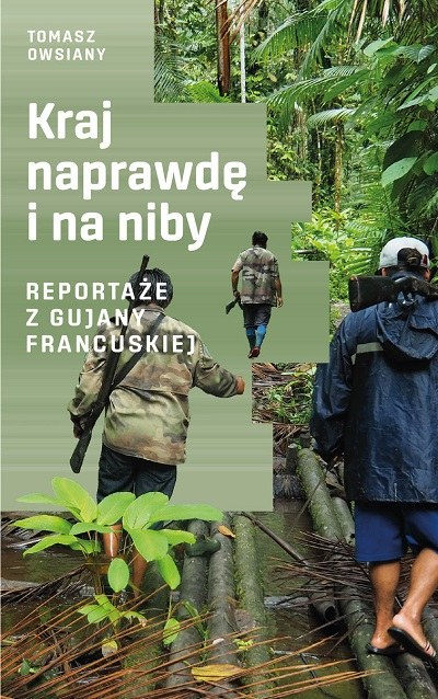 """Okładka książki """"Kraj naprawdę i na niby. Reportaże z Gujany Francuskiej"""" /materiały prasowe"""