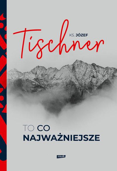 """Okładka książki """"Ks. Józef Tischner. To co najważniejsze"""" /materiały prasowe"""