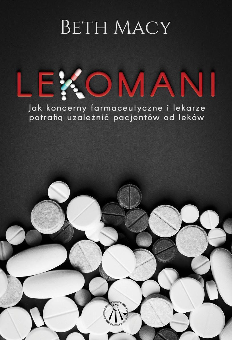 """Okładka książki """"Lekomani"""" autorstwa Beth Macy /materiały prasowe"""