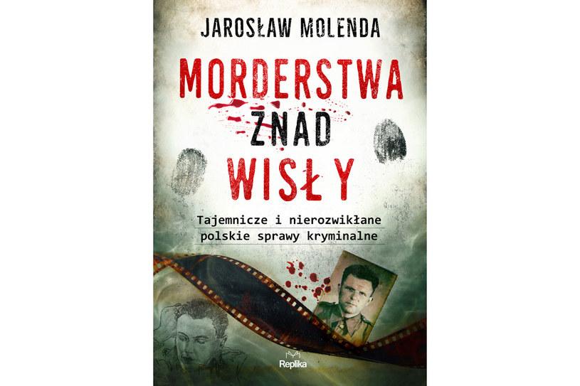 """Okładka książki """"Morderstwa znad Wisły. Tajemnicze i nierozwikłane polskie sprawy kryminalne"""" /materiały prasowe"""