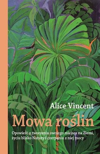 """Okładka książki """"Mowa roślin"""" Alice Vincent /materiały prasowe"""