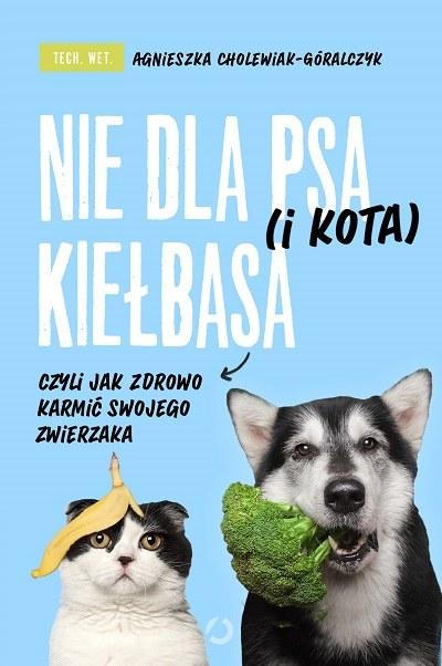 """Okładka książki """"Nie dla psa (i kota) kiełbasa"""" /materiały prasowe"""