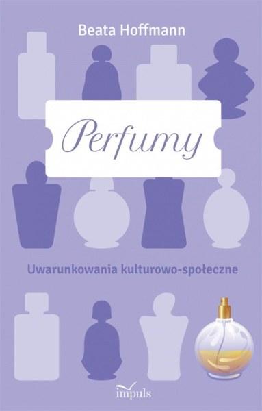 """Okładka książki """"Perfumy. Uwarunkowania kulturowo-społeczne"""" /materiały prasowe"""