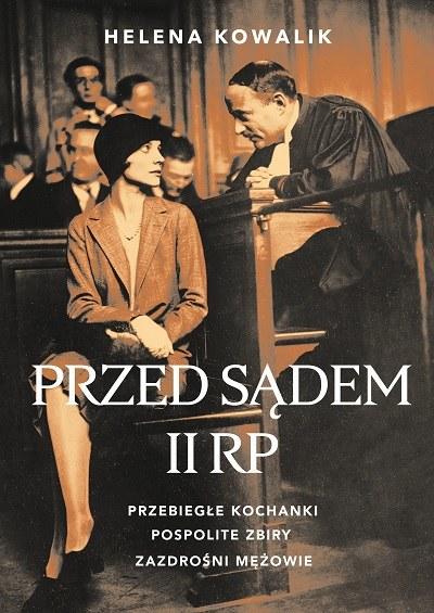 """Okładka książki """"Przed sądem II RP. Przebiegłe kochanki, pospolite zbiry, zazdrośni mężowie"""" /materiały prasowe"""