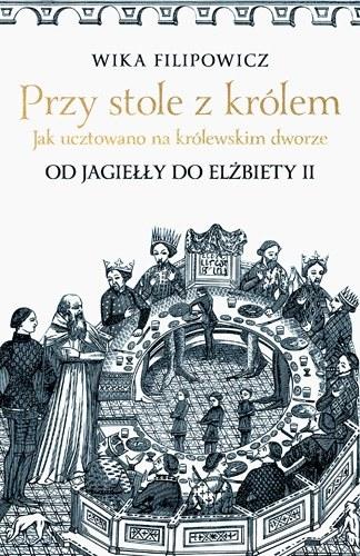 """Okładka książki """"Przy stole z królem"""" Wiki Filipowicz /materiały prasowe"""