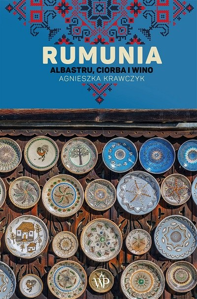 """Okładka książki """"Rumunia. Albastru, ciorba i wino"""" /materiały prasowe"""
