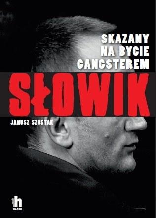 """Okładka książki """"Słowik. Skazany na bycie gangsterem"""" Janusza Szostaka /materiały prasowe"""