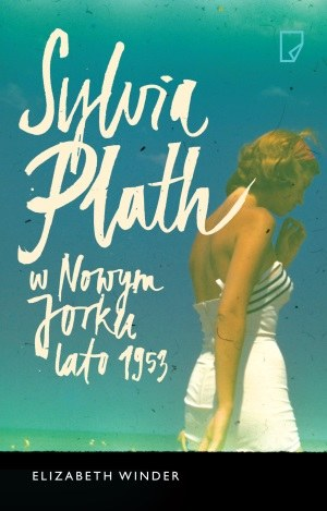 """Okładka książki """"Sylvia Plath w Nowym Jorku. Lato 1953"""" /materiały prasowe"""