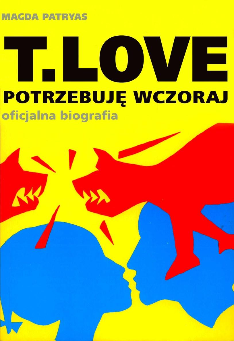 """Okładka książki """"T.Love. Potrzebuję wczoraj"""" Magdy Patryas /"""