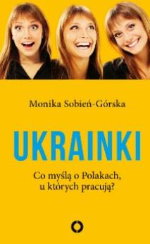 """Okładka książki """"Ukrainki. Co myślą o Polakach, u których pracują?"""" /materiały prasowe"""