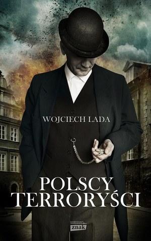 """Okładka książki Wojciecha Łady """"Polscy terroryści"""" /Znak Horyzont /INTERIA.PL"""